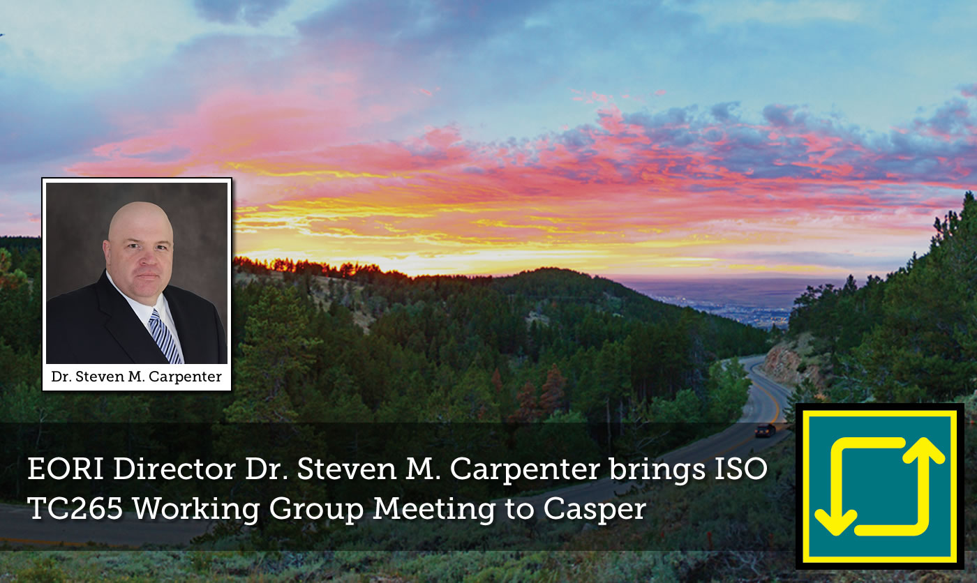 EORI's Director Dr. Steven M. Carpenter brings ISO TC265 Group Meeting to Casper