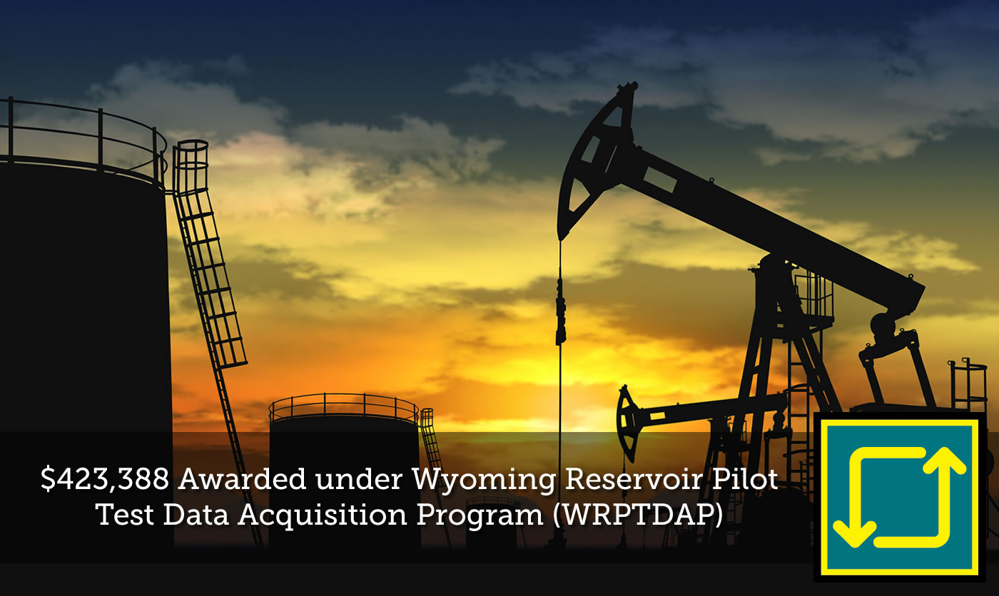 $423,388 Awarded under Wyoming Reservoir Pilot Test Data Acquisition Program (WRPTDAP)