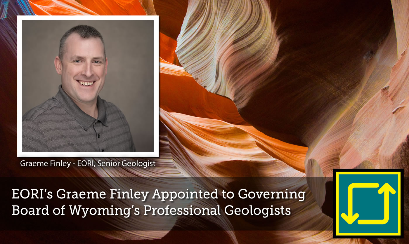 EORI's Graeme Finley Appointed to Governing Board of Wyoming's Professional Geologists