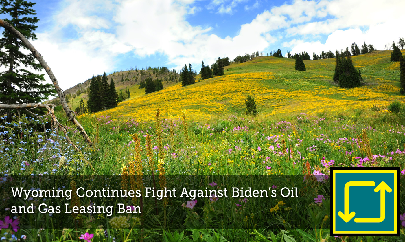Wyoming Continues Fight Against Biden's Oil and Gas Leasing Ban