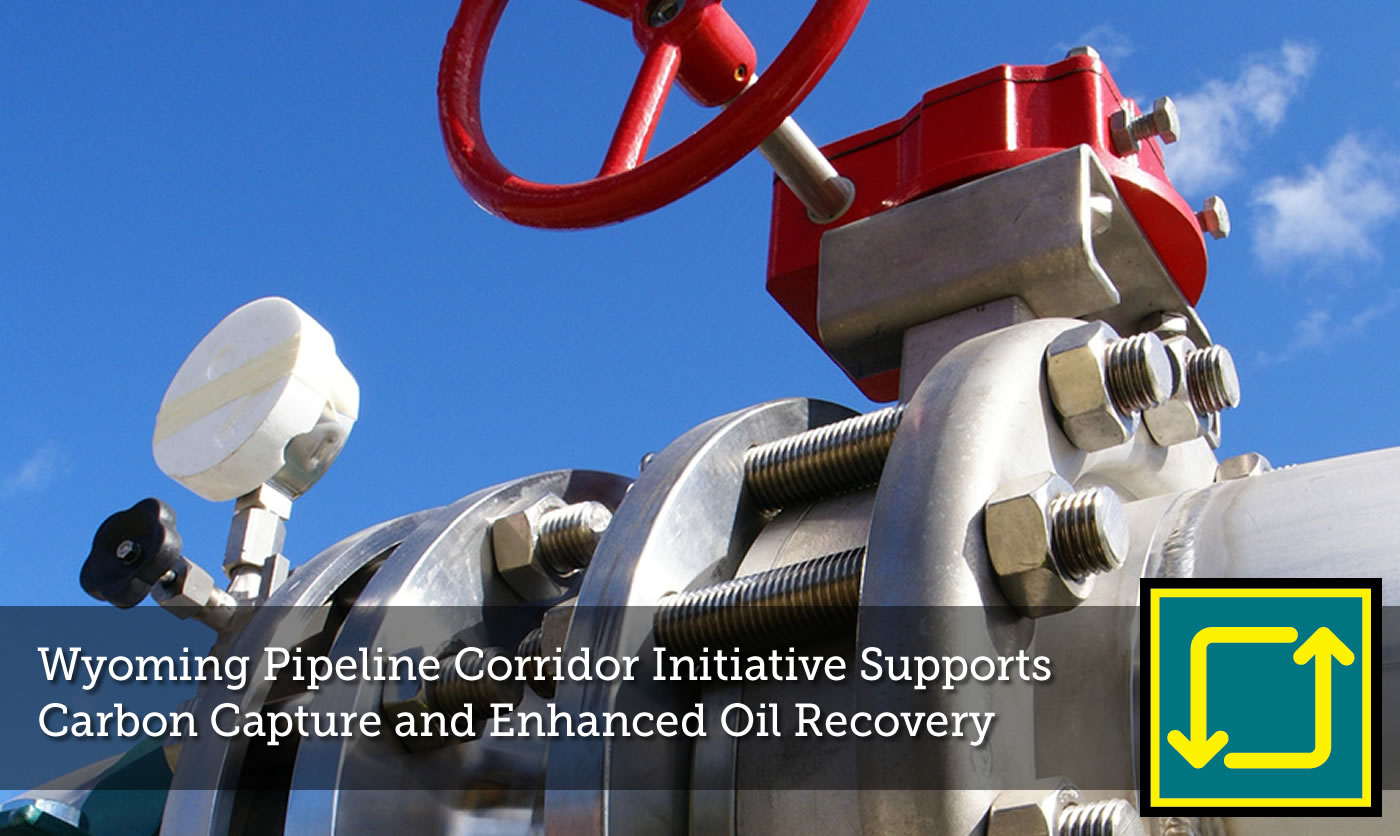 Wyoming Pipeline Corridor Initiative Supports Carbon Capture
