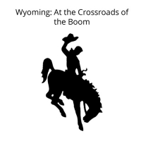 Wyoming: At the Crossroads of the Boom